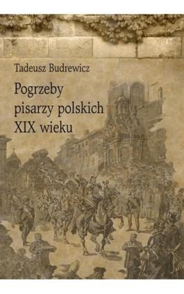 Pogrzeby pisarzy polskich XIX wieku - Tadeusz Budrewicz - Ebook - 978-83-8084-380-6