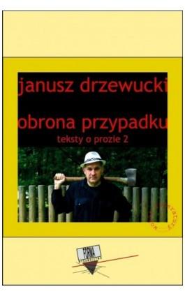 Obrona przypadku. Teksty o prozie 2 - Janusz Drzewucki - Ebook - 978-83-65778-89-5