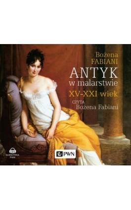 Antyk w malarstwie XV-XXI wiek - Bożena Fabiani - Audiobook - 978-83-011-9367-6