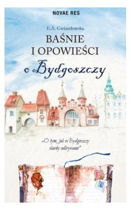 Baśnie i opowieści o Bydgoszczy - E.a. Gwiazdowska - Ebook - 978-83-8147-396-5