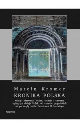 Kronika polska Marcina Kromera, tom 1 - Marcin Kromer - Ebook - 978-83-8064-473-1