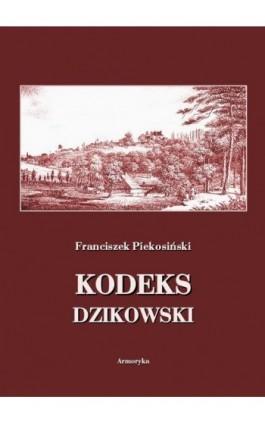 Kodeks dzikowski - Franciszek Piekosiński - Ebook - 978-83-8064-455-7