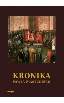 Kronika Pawła Piaseckiego Biskupa Przemyskiego - Paweł Piasecki - Ebook - 978-83-8064-485-4