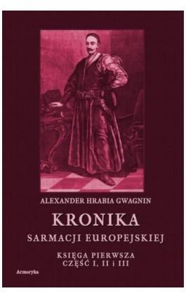 Kronika Sarmacji Europejskiej. Księga Pierwsza. Część I, II i III - Alexander Hrabia Gwagnin - Ebook - 978-83-8064-497-7