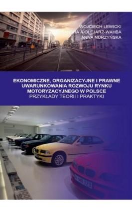 Ekonomiczne, Organizacyjne i Prawne Uwarunkowania rozwoju rynku motoryzacyjnego w Polsce. Przykłady teorii i praktyki - Wojciech Lewicki - Ebook - 978-83-65929-30-3
