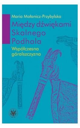 Między dźwiękami Skalnego Podhala - Maria Małanicz-Przybylska - Ebook - 978-83-235-3027-5