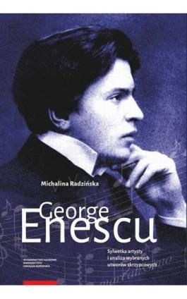 George Enescu. Sylwetka artysty i analiza wybranych utworów skrzypcowych - Michalina Radzińska - Ebook - 978-83-231-4275-1