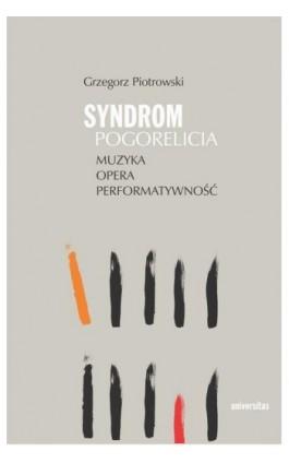 Syndrom Pogorelicia Muzyka - opera - performatywność - Grzegorz Piotrowski - Ebook - 978-83-242-6444-5