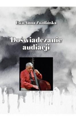 Doświadczanie audiacji - Ewa Anna Zwolińska - Ebook - 978-83-8018-250-9