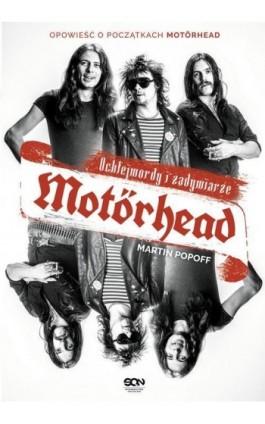 Motorhead Ochlejmordy i zadymiarze - Martin Popoff - Ebook - 978-83-8129-053-1