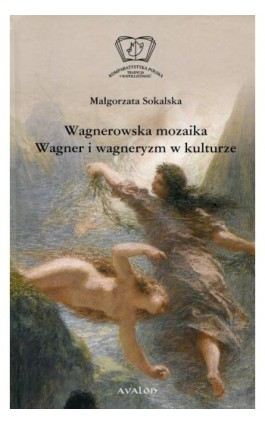 Wagnerowska mozaika Wagner i wagneryzm w kulturze - Małgorzata Sokalska - Ebook - 978-83-7730-350-4