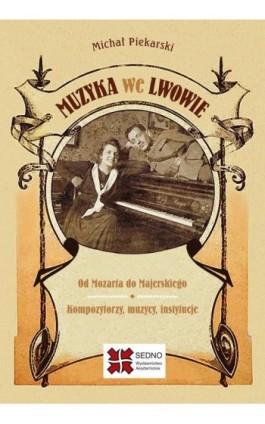 Muzyka we Lwowie - Michał Piekarski - Ebook - 978-83-63354-62-6
