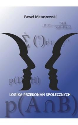 Logika przekonań społecznych - Paweł Matuszewski - Ebook - 978-83-8090-317-3