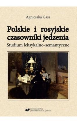 Polskie i rosyjskie czasowniki jedzenia. Studium leksykalno-semantyczne - Agnieszka Gasz - Ebook - 978-83-226-3520-9