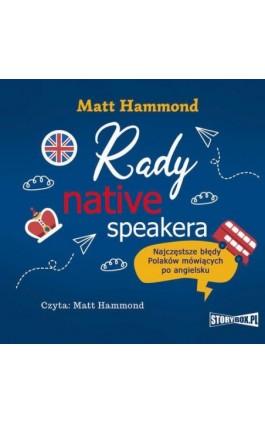 Rady native speakera. Najczęstsze błędy Polaków mówiących po angielsku - Matt Hammond - Audiobook - 978-83-8194-237-9