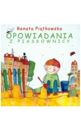 Opowiadania z piaskownicy - Renata Piątkowska - Ebook - 978-83-7551-286-1