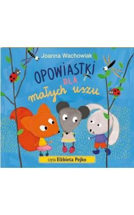 Opowiastki dla małych uszu - Joanna Wachowiak - Audiobook - 978-83-7551-626-5