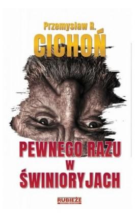 Pewnego razu w Świnioryjach - Przemysław R. Cichoń - Ebook - 978-83-950151-6-8