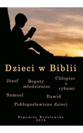 Dzieci w Biblii - Bogumiła Wróblewska - Ebook - 978-83-951964-1-6