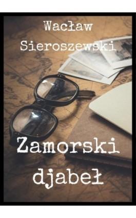 Zamorski djabeł - Wacław Sieroszewski - Ebook - 978-83-8119-420-4