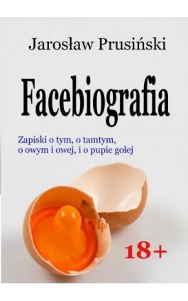 Facebiografia - Jarosław Prusiński - Ebook - 978-83-7859-741-4
