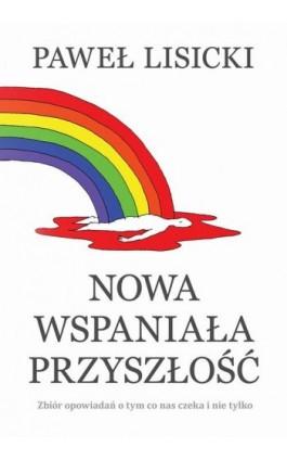 Nowa wspaniała przyszłość - Paweł Lisicki - Ebook - 978-83-8043-573-5