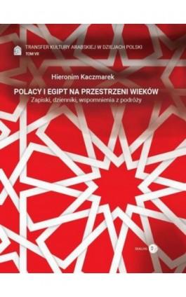 Transfer kultury arabskiej w dziejach Polski - tom VII - Polacy i Egipt na przestrzeni wieków - Hieronim Kaczmarek - Ebook - 978-83-8002-876-0