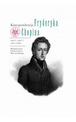 Korespondencja Fryderyka Chopina 1831-1838. Tom 2, część 1 - Ebook - 978-83-235-3116-6