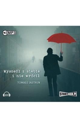 Wyszedł z siebie i nie wrócił - Tomasz Jastrun - Audiobook - 978-83-65864-07-9
