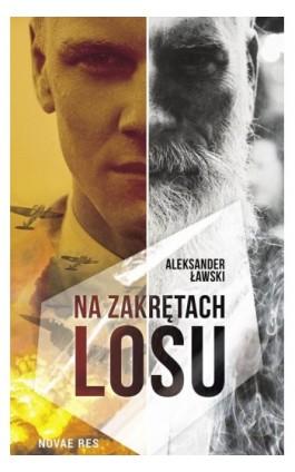 Na zakrętach losu - Aleksander Ławski - Ebook - 978-83-8147-039-1