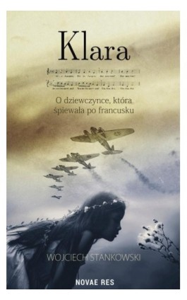 Klara O dziewczynce która śpiewała po francusku - Wojciech Stankowski - Ebook - 978-83-8147-139-8