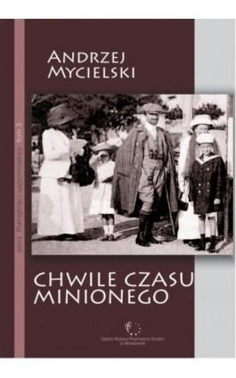 Chwile czasu minionego - Andrzej Mycielski - Ebook - 978-83-61140-29-0