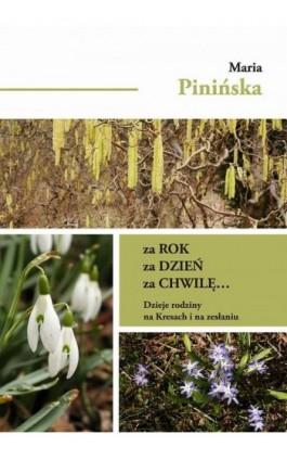 Za rok, za dzień, za chwilę... Dzieje rodziny na Kresach i na zesłaniu - Maria Pinińska - Ebook - 978-83-66354-01-2