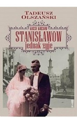 Kresy kresów Stanisławów jednak żyje - Tadeusz Olszański - Ebook - 978-83-950387-9-2