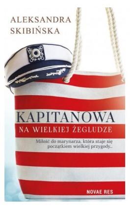 Kapitanowa na wielkiej żegludze - Aleksandra Skibińska - Ebook - 978-83-8147-429-0