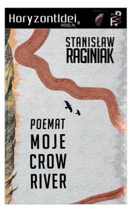 Moje Crow River - Stanisław Raginiak - Ebook - 978-83-65185-12-9