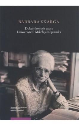 Barbara Skarga. Doktor honoris causa Uniwersytetu Mikołaja Kopernika - Ebook - 978-83-231-4257-7