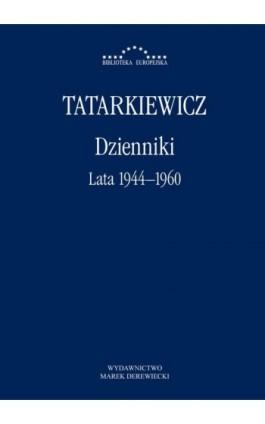 Dzienniki. Tom I. Lata 1944–1960 - Władysław Tatarkiewicz - Ebook - 978-83-66315-12-9
