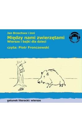 Między nami zwierzętami - Jan Brzechwa - Audiobook - 978-83-60946-21-3