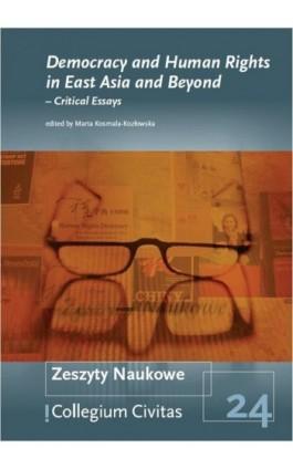 Democracy and Human Rights in East Asia and Beyond – Critical Essays - Marta Kosmala-Kozłowska - Ebook - 978-83-61067-74-0