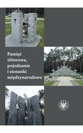 Pamięć zbiorowa, pojednanie i stosunki międzynarodowe - Ebook - 978-83-235-4005-2