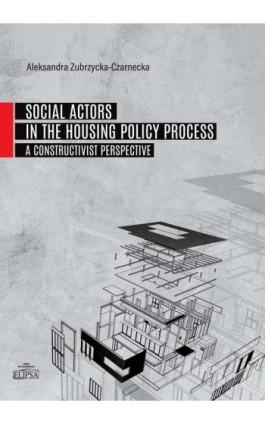 Social Actors in the Housing Policy Process - Aleksandra Zubrzycka-Czarnecka - Ebook - 9788380172326