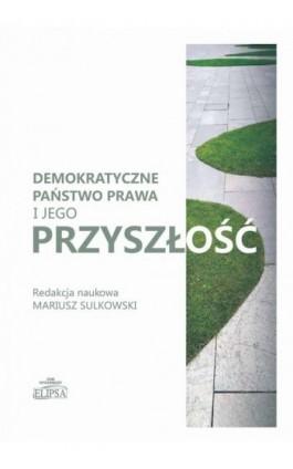 Demokratyczne państwo prawa i jego przyszłość - Ebook - 9788380172296