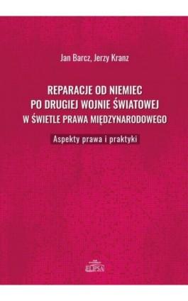 Reparacje od Niemiec po drugiej wojnie światowej w świetle prawa międzynarodowego - Jan Barcz - Ebook - 9788380172241