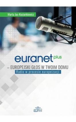 Euranet Plus Europejski głos w twoim domu - Marta Jas-Koziarkiewicz - Ebook - 9788380172432