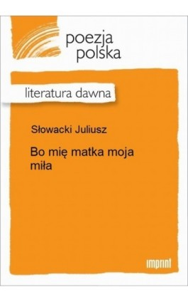 Bo mię matka moja miła - Juliusz Słowacki - Ebook - 978-83-270-2258-5