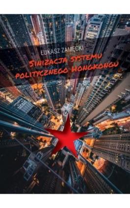 Sinizacja systemu politycznego Hongkongu - Łukasz Zamęcki - Ebook - 978-83-235-3929-2