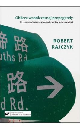 Oblicza współczesnej propagandy. Przypadek chińsko-tajwańskiej wojny informacyjnej - Robert Rajczyk - Ebook - 978-83-226-3695-4