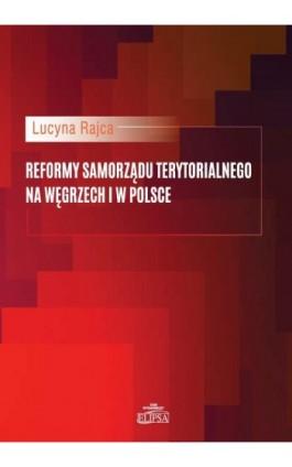 Reformy samorządu terytorialnego na Węgrzech i w Polsce - Lucyna Rajca - Ebook - 978-83-8017-279-1