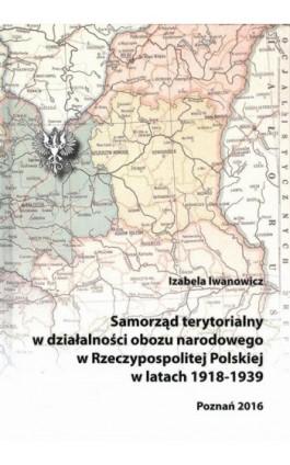 Samorząd terytorialny w działalności obozu narodowego w Rzeczypospolitej Polskiej w latach 1918 - 1939 - Izabela Iwanowicz - Ebook - 978-83-64541-07-0